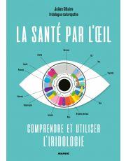 La santé par l'oeil : comprendre et utiliser l'iridologie