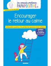 Les conseils pratiques papapositive.fr : Encourager le retour au calme