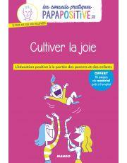 Les conseils pratiques papapositive.fr : Cultiver la joie